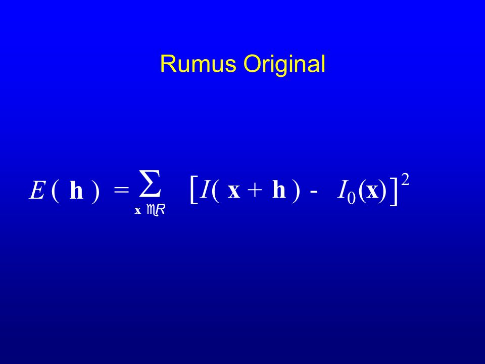 Rumus Original S [ ] E ( h ) = I ( x + h ) - I0 ( x ) 2 x e R